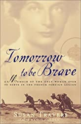 Tomorrow to Be Brave: A Memoir of the Only Woman Ever to Serve in the French Foreign Legion by Susan Travers (2001-06-14)