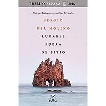 Lugares fuera de sitio. Premio Espasa 2018: Viaje por las fronteras insólitas de España. Premio Espasa 2018