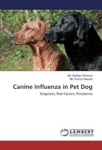 Canine Influenza in Pet Dog: Diagnosis, Risk Factors, Prevalence por Md. Siddiqur Rahman