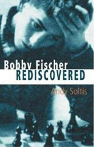 Bobby Fischer Rediscovered (Batsford Chess Book) by Andy Soltis (30-May-2003) Paperback