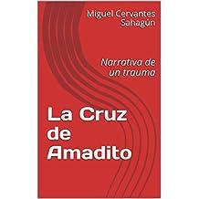 La Cruz de Amadito: Narrativa de un trauma (Spanish Edition)