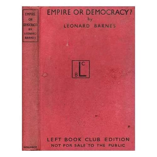 Empire or Democracy : a Study of the Colonial Question / by Leonard Barnes