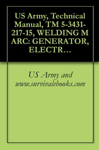 US Army, Technical Manual, TM 5-3431-217-15, WELDING M ARC: GENERATOR, ELECTRIC MOTOR DRIVEN, 300 AMP DC, ARC, 220/440 60 CYCLE, 3 PHASE, WHEEL MOUNTED ... MG) (FSN 3431-226-1569) (English Edition) -