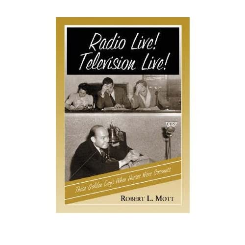 [(Radio Live! Television Live!: Those Golden Days When Horses Were Coconuts)] [Author: Robert L. Mott] published on (March, 2004)