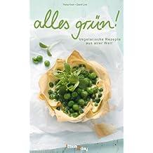 Alles Grün. Vegetarische Rezepte aus aller Welt (Erlebnis Kochen)
