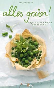 Alles Grün. Vegetarische Rezepte aus aller Welt (Erlebnis Kochen) von [Koch, Petra, Link, David]