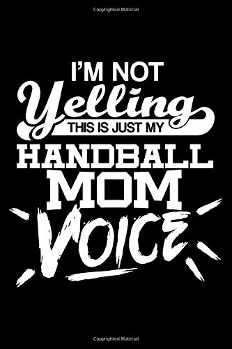 "I\'m not yelling - Handball Mom voice: 6"" x 9\"" 120 pages blank Journal I 6x9 Sketch Notebook I Diary I Journaling I Planner I Handball Lovers I sport Gift"