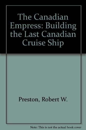 The Canadian Empress: Building the Last Canadian Cruise Ship