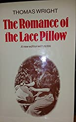 The Romance of the Lace Pillow: Being the History of Lace-making