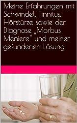 """Meine Erfahrungen mit Schwindel, Tinnitus, Hörstürze sowie der Diagnose """"Morbus Meniere"""" und meiner gefundenen Lösung (German Edition)"""