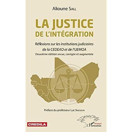 La justice de l'intégration: Réflexions sur les institutions judiciaires de la CEDEAO et de l'UEMOA - deuxième édition revue, corrigée et augmentée (Harmattan Sénégal)