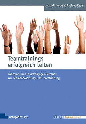 Teamtrainings erfolgreich leiten (Edition Training aktuell)