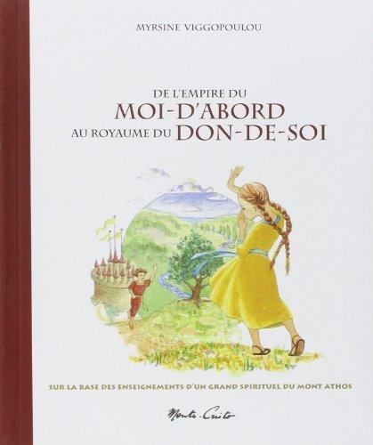 De l'empire du Moi-d'abord au royaume du Don-de-soi : Sur la base des enseignements de l'Ancien Païssios du mont Athos de Myrsine Viggopoulou (16 avril 2012) Relié