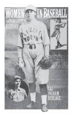By Gai Ingham Berlage ( Author ) [ Women in Baseball: The Forgotten History By Feb-1994 Hardcover