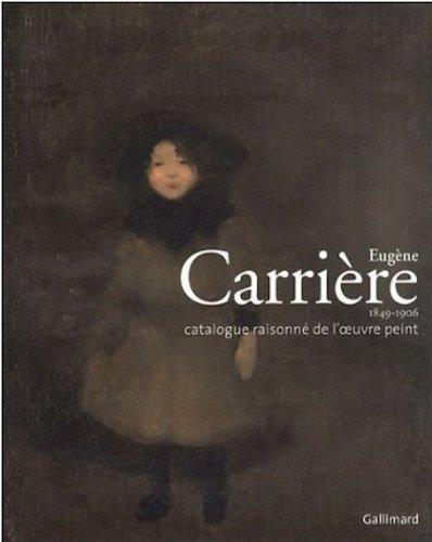 Eugne Carrire (1849-1906): Catalogue raisonn de l'uvre peint