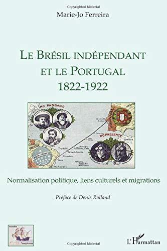 Bresil Independant et le Portugal 1822 1922 par Marie-Jo Ferreira