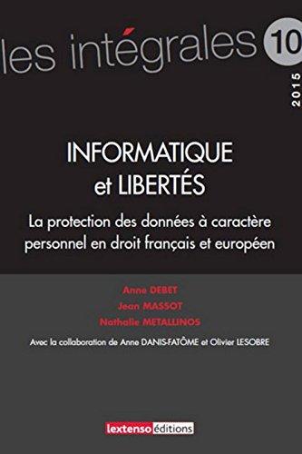 Informatique et Libertés. La protection des données à caractère personnel en droit français et europ