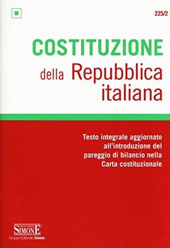 Costituzione della Repubblica italiana. Testo integrale aggiornato all'introduzione del pareggio di bilancio nella Carta costituzionale