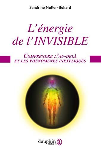 L'énergie de l'invisible : Comprendre l'au-delà et les phénomènes inexpliqués par  (Broché - Jan 8, 2019)