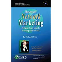 How To Sell Network Marketing Without Fear, Anxiety Or Losing Your Friends! (English Edition)