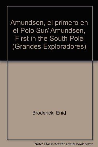 Amundsen, el primero en el Polo Sur/Amundsen, First in the South Pole (Grandes Exploradores) por Enid Broderick