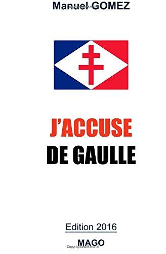 J'accuse De Gaulle: Edition 2016 par manuel gomez