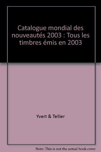 Catalogue mondial des nouveautés 2003 : Tous les timbres émis en 2003 par Yvert & Tellier