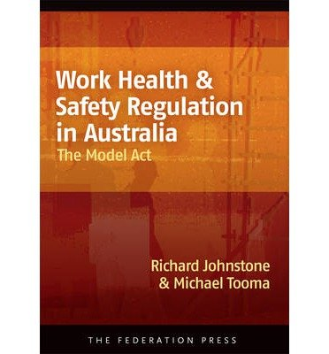 work-health-and-safety-regulation-in-australia-the-model-act-author-richard-johnstone-may-2013