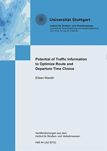 Potential of Traffic Information to optimize Route and Departure Time Choice: Dissertation (Veröffentlichungen aus dem Institut für Strassen- und Verkehrswesen)