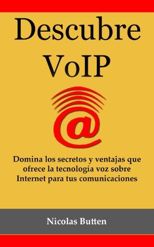 Descubre VoIP: Domina los secretos y ventajas que ofrece la tecnología voz sobre Internet para tus comunicaciones por Nicolas Butten
