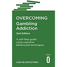 Overcoming Gambling Addiction, 2nd Edition: A self-help guide using cognitive behavioural techniques (English Edition)