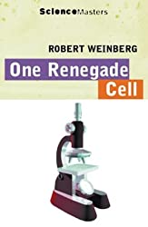 One Renegade Cell: The Quest For The Origins Of Cancer (SCIENCE MASTERS) by Robert A Weinberg (2001-08-16)