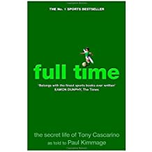 Full Time: The Secret Life Of Tony Cascarino by Kimmage, Paul (2013) Paperback
