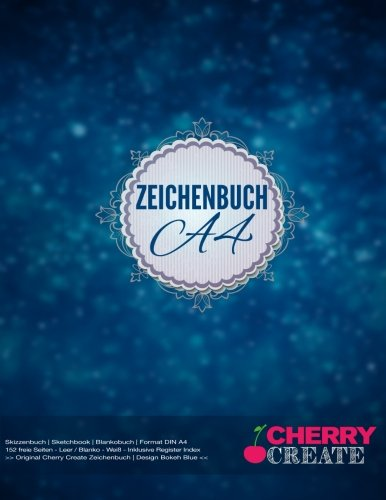 Zeichenbuch A4: Skizzenbuch | Sketchbook | Blankobuch |152 freie Seiten - Leer / Blanko - Weiß - Inklusive Register Index >> Original Cherry Create Zeichenbuch | Design Bokeh Blue <<