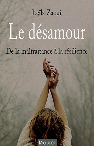 Le désamour - De la maltraitance à la résilienc...