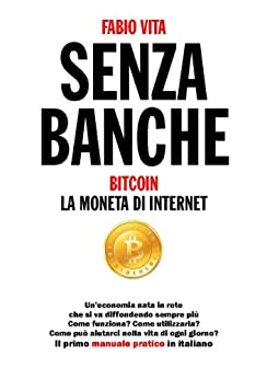 Senza Banche - Bitcoin la moneta di Internet di [Vita, Fabio]