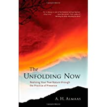 The Unfolding Now: Realizing Your True Nature through the Practice of Presence by A. H. Almaas (2008-06-10)