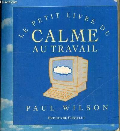 Le Petit Livre du calme au travail par Paul Wilson