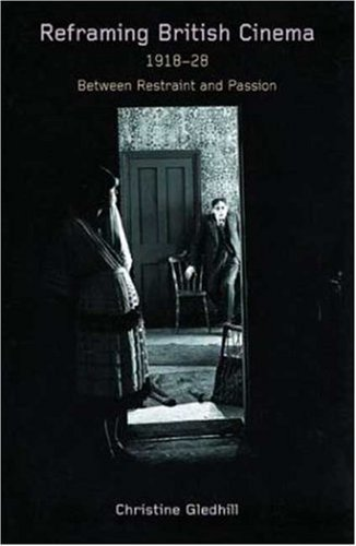 Reframing British Cinema, 1918-1928: Between Restraint and Passion by Christine Gledhill (2004-01-27)