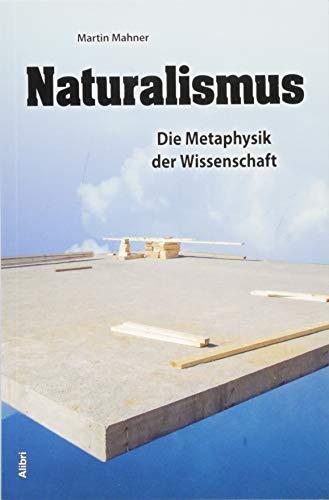 Naturalismus: Die Metaphysik der Wissenschaft