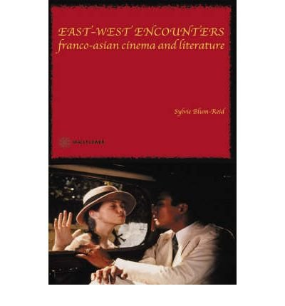 [(East West Encounters: Franco-Asian Cinema and Literature)] [Author: Sylvie Blum-Reid] published on (July, 2003)