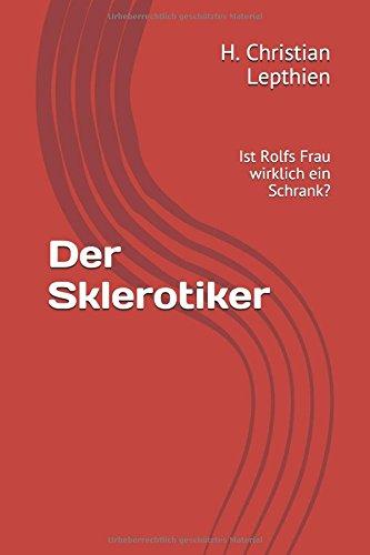 Der Sklerotiker: Ist Rolfs Frau wirklich ein Schrank?