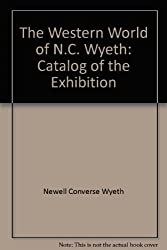 The Western world of N.C. Wyeth: Catalog of the exhibition : Buffalo Bill Historical Center, Cody, Wyoming, Coe Kerr Gallery, inc., New York, New York, Colorado Historical Society, Denver, Colorado