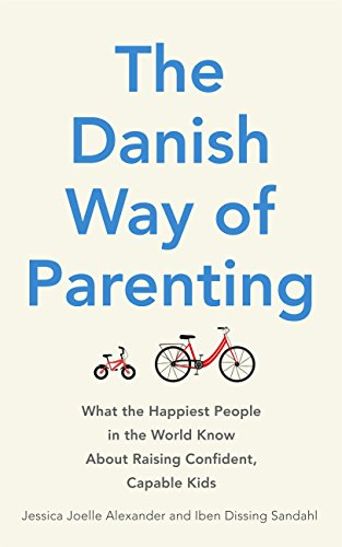 The Danish Way of Parenting: What the Happiest People in the World Know About Raising Confident, Capable Kids (English Edition)