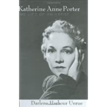 Katherine Anne Porter: The Life of an Artist (Willie Morris Books in Memoir and Biography)