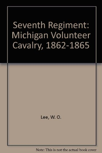 Seventh Regiment: Michigan Volunteer Cavalry, 1862-1865 (Wo Lee)
