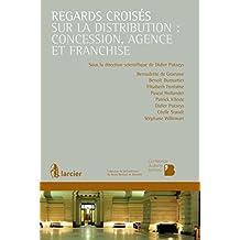 Regards croisés sur la distribution : concession, agence et franchise (Collection de la Conférence du Jeune Barreau de Bruxelles)