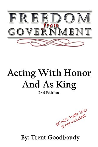 Freedom From Government: Acting With Honor And As King: Second Edition (English Edition)