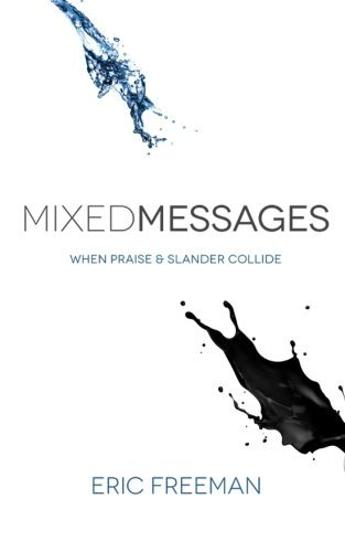 Mixed Messages: When Praise and Slander Collide by Eric Freeman (2013-01-26)