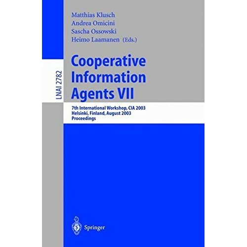 Cooperative Information Agents VII: 7th International Workshop, CIA 2003, Helsinki, Finland, August 27-29, 2003, Proceedings (Lecture Notes in Computer Science) by Sascha Ossowski (2008-06-13)